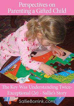 "Sometimes having a gifted child isn't obvious because he/she struggles in other areas. For this mom ""The Key Was Understanding Twice-Exceptional (2e)  Sallies Story"" - Part of the ""Perspectives on Parenting a Gifted Child Series"""