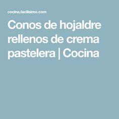 Conos de hojaldre rellenos de crema pastelera   Cocina