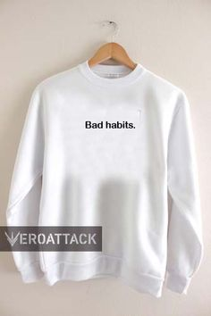 bad habits Unisex Sweatshirts