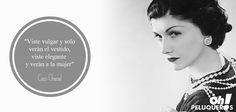"""""""Viste vulgar y solo verán el vestido, viste elegante y verán a la mujer"""" - Coco Chanel"""