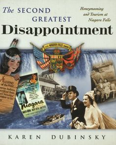 The Second Greatest Disappointment: Honeymooning and Tourism at Niagara Falls ~ Karen Dubinsky ~ Rutgers University Press ~ 1999