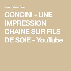 CONCINI - UNE IMPRESSION CHAINE SUR FILS DE SOIE - YouTube