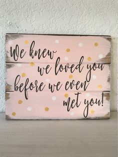 We knew we loved you before we even met you wood sign nursery sign adoption sign girls room boys room new baby gift pink and gold Home Decor Signs, Diy Signs, Pink Und Gold, Girl Sign, Nursery Signs, Nursery Ideas, Nursery Decor, Bedroom Ideas, Design Blog