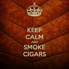 Keep calm and smoke cigars. Cigarsvictoria and Goodfellas Cigar Shop