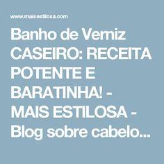 Banho de Verniz CASEIRO: RECEITA POTENTE E BARATINHA! - MAIS ESTILOSA - Blog sobre cabelos, moda e beleza.