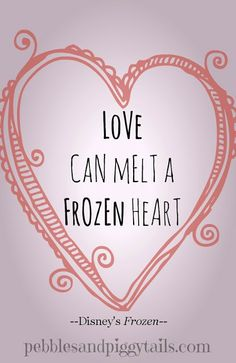 Disney's Frozen quote: Love can melt a frozen heart.