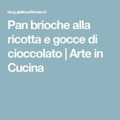 Pan brioche alla ricotta e gocce di cioccolato | Arte in Cucina