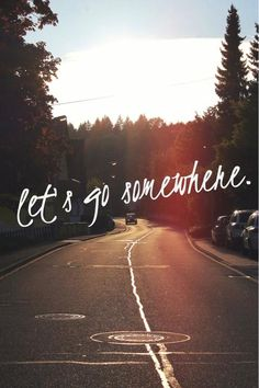 Let's go somewhere.