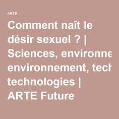 Comment naît le désir sexuel ?   Sciences, environnement, technologies   ARTE Future