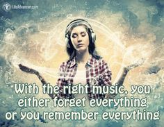 With the right music you either forget everything or you remember everything #quotes #lifeadvancer