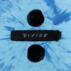 We have been blessed by the musical heavens with Ed Sheeran's third album, Divide.