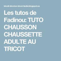 Les tutos de Fadinou: TUTO CHAUSSON CHAUSSETTE ADULTE AU TRICOT Crochet, Converse, 1 Piece, Souffle, Basket, Tech, Knit Socks, Over Knee Socks, Tuto Tricot