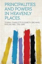Principalities and Powers in Heavenly Places. by Tonna Charlotte Elizabeth (B 17