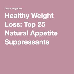 Healthy Weight Loss: Top 25 Natural Appetite Suppressants