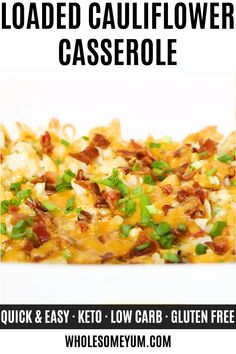 Easy Cheesy Loaded Cauliflower Casserole Recipe - This cheesy loaded cauliflower casserole recipe needs just 10 minutes prep. All the flavors of a loaded baked potato, without the carbs. Easy & delicious! #wholesomeyum #keto #lowcarb #glutenfree #dinner #sidedish #vegetable #quick