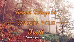 seven ways to exercise your faith