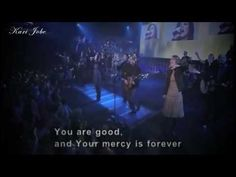 You Are Good...Kari Jobe...One of my favorites!