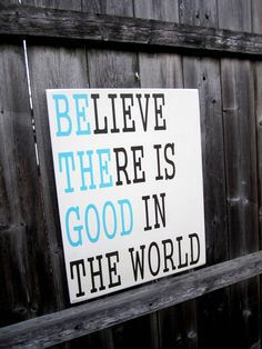 16 x 20 - Wooden Sign - Believe there is good in the world - be the good - Made To Order via Etsy