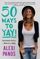 50 Ways to Yay!: Transformative Tools for a Whole Lot of Happy - by Alexi Panos. Thought leader and inspirational vlogger Alexi Panos has helped hundreds of thousands with their own search for personal happiness and to create an epic life. Now she helps you do the same with fifty motivating, empowering, and thought-provoking lessons and exercises to help you break out of the ordinary and jump into the extraordinary.