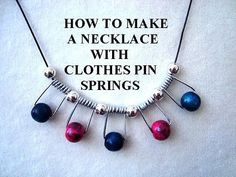 Make a necklace with clothes-pin springs! https://www.youtube.com/watch?v=jfQ7W0rVFeA&list=UU2W9a0NxbBD53ivsdsnG6SQ