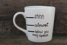 Funny Gift- Now You May Speak Coffee Mug-Handpainted, Handwritten 16 oz. mug by MorningSunshineShop on Etsy Cute Gifts, Funny Gifts, Coffee Cookies, House Color Schemes, Mug Recipes, Breakfast Of Champions, Bag Packaging, Graduation Gifts, Diy For Kids