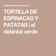 TORTILLA DE ESPINACAS Y PATATAS | el delantal verde