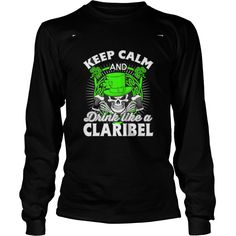 Best KEEP CALM AND DRINK LIKE A CLARIBEL  Shirt #gift #ideas #Popular #Everything #Videos #Shop #Animals #pets #Architecture #Art #Cars #motorcycles #Celebrities #DIY #crafts #Design #Education #Entertainment #Food #drink #Gardening #Geek #Hair #beauty #Health #fitness #History #Holidays #events #Home decor #Humor #Illustrations #posters #Kids #parenting #Men #Outdoors #Photography #Products #Quotes #Science #nature #Sports #Tattoos #Technology #Travel #Weddings #Women