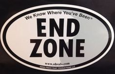 """Car Magnet END ZONE We Know Where You've Been Oval 6.75x4"""" Fresh Paint  