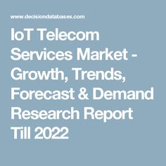 IoT Telecom Services Market - Growth, Trends, Forecast & Demand Research Report Till 2022