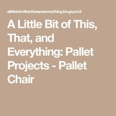 A Little Bit of This, That, and Everything: Pallet Projects - Pallet Chair
