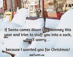 santa comes down the chimney romantic text I Think Of You, I Want You, Romantic Texts, Good Morning Texts, Im Ready, Best Memories, Boyfriends, No Worries, Crushes