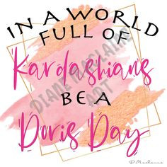 In a world full of Kardashians be a Doris Day - Digital Download - Personal Use Only by DianeMaclaineArt on Etsy #dorisday #kardashians #quote #inspirational #motivational #classic #elegant #timeless Dory, Scrapbook Paper, Diy Design, Digital Scrapbooking, Kardashian, Motivational, Digital Art, Quote, Inspirational