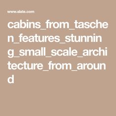 cabins_from_taschen_features_stunning_small_scale_architecture_from_around
