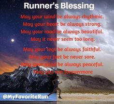 Runner's Blessing  May your wind be always rhythmic.  May your heart be always…