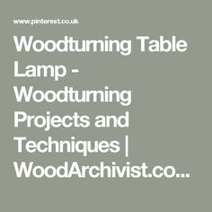 Woodturning Table Lamp - Woodturning Projects and Techniques | WoodArchivist.com | Arnie | Pinterest | Woodturning