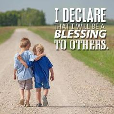 I declare I will be a blessing to others.