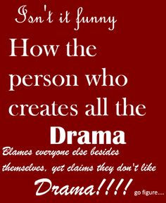 Isn't it funny how the person who creates all the drama blames everyone else besides themselves, yet claims they don't like drama~ oh how true this is