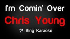 Chris Young - I'm Comin' Over Karaoke Lyrics