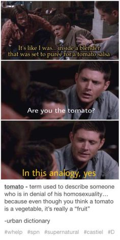 Juuuust sayin'… Supernatural Castiel is the tomato in this analogy, Dean is the tomato in every other circumstance, and Destiel is canon
