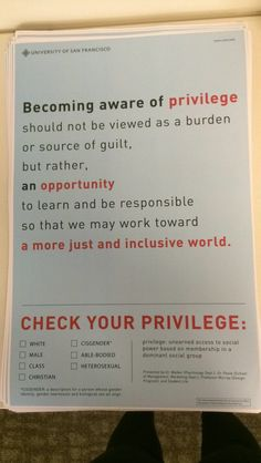 """""""Becoming aware of privilege should not be viewed as a burden or source of guilt, but rather, an opportunity to learn and be responsible so that we may work toward a more just and inclusive world. Check your privilege."""""""