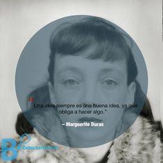 """""""Una idea siempre es una buena idea, ya que obliga a hacer algo.""""                                                – #MargueriteDuras#Recordando"""