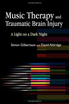 Music Therapy and Traumatic Brain Injury: A Light on a Dark Night:Amazon:Books