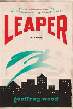 Leaper by Geoffrey Wood, Click to Start Reading eBook, Has he gone crazy? Had too many espressos?Or is he really a brand new super hero?What if one day-sudd
