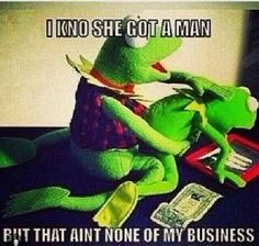 Kermit the frog that aint None of my business quotes