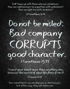 Do not be misled...  I Corinthians 15:33