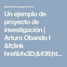 Un ejemplo de proyecto de investigación | Arturo Obando I <link href='http://images.meteociel.fr/im/7916/favi_nsa9.png' rel='shurtcut icon' type='image/x-icon'/>