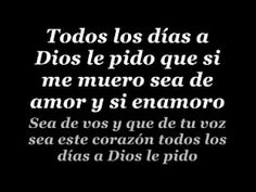 Juanes A Dios Le Pido Lyrics.....it is really beautiful and romantic if you know what it says