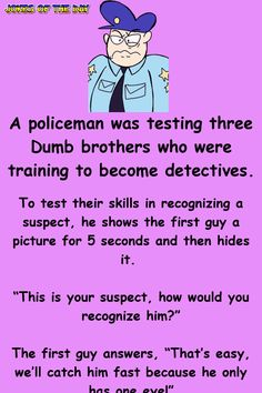 """A policeman was testing three Dumb brothers who were training to become detectives. To test their skills in recognizing a suspect, he shows the first guy a picture for 5 seconds and then hides it. """"This is your suspect, how would you recognize. Funny Long Jokes, Clean Funny Jokes, Funny Jokes For Adults, Dumb Jokes, Funny Quotes, Funny Stuff, Funny Things, Hilarious, Best Clean Jokes"""