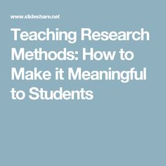 Teaching Research Methods: How to Make it Meaningful to Students