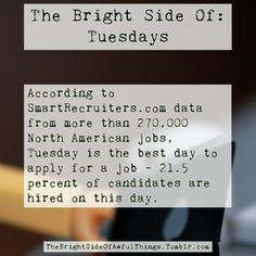 Woohoo! It's Tuesday! EVERYBODY loves Tuesdays! Unless you're, well...everybody. But it turns out that #Tuesday is the best day of the week to search for jobs.  #jobsearch #data #science #inspiration #TheBrightSideOfAwfulThings